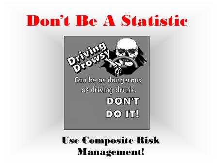 Don't Be A Statistic Use Composite Risk Management!