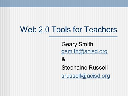 Web 2.0 Tools for Teachers Geary Smith  & Stephaine Russell