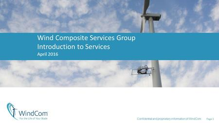 Page 1 Confidential and proprietary information of WindCom Wind Composite Services Group Introduction to Services April 2016.