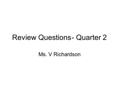Review Questions- Quarter 2 Ms. V Richardson. Multiple choice If the theory of spontaneous generation were true, it might be possible for … –A. Bacteria.