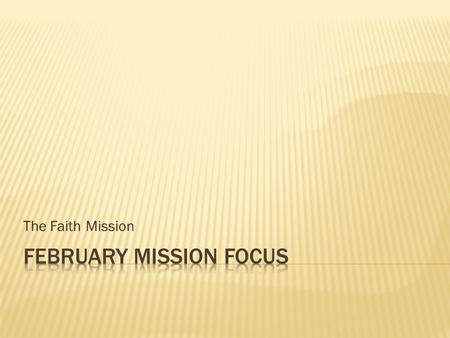 The Faith Mission.  For our February Mission Focus we looked at the work of the Faith Mission in the UK  We looked at the different works they did as.
