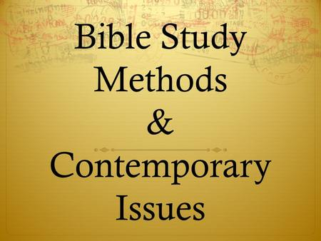 Bible Study Methods & Contemporary Issues. Welcome!  Make sure you get a handout or paper.  If you are new to the class make a list of 1 to 5 contemporary.