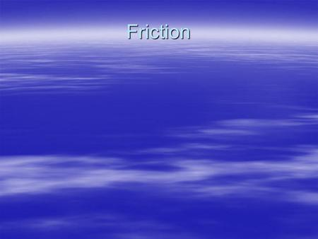 Friction. Friction  Friction is defined as a force that opposes the motion of objects that touch as they move past each other. Friction is the interaction.