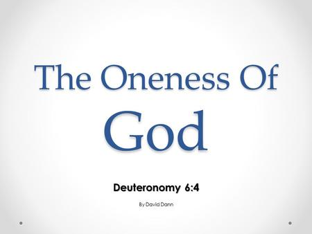 The Oneness Of God Deuteronomy 6:4 By David Dann.