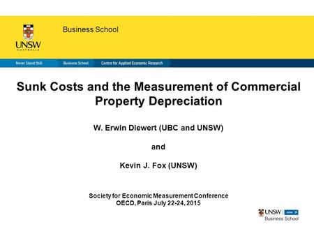 Faculty of science Business School Sunk Costs and the Measurement of Commercial Property Depreciation W. Erwin Diewert (UBC and UNSW) and Kevin J. Fox.