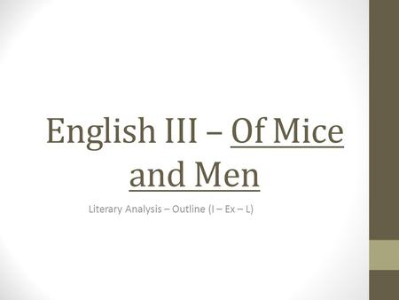 English III – Of Mice and Men Literary Analysis – Outline (I – Ex – L)