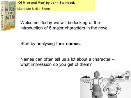 'Of Mice and Men' by John Steinbeck Literature Unit 1 Exam Welcome! Today we will be looking at the introduction of 5 major characters in the novel. Start.