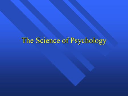 The Science of Psychology. What is Psychology? Science of behaviour Science of behaviour Mind? Brain? Mind? Brain? Behaviour is observable Behaviour is.