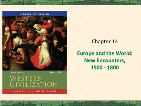 Europe and the World: New Encounters, 1500 - 1800 Chapter 14.