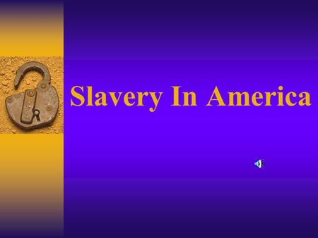 Slavery In America Why did Slavery Develop in New World?  $$ Money made by traders (see p. 43)  Land creates Demand for LABOR in Southern Plantation.