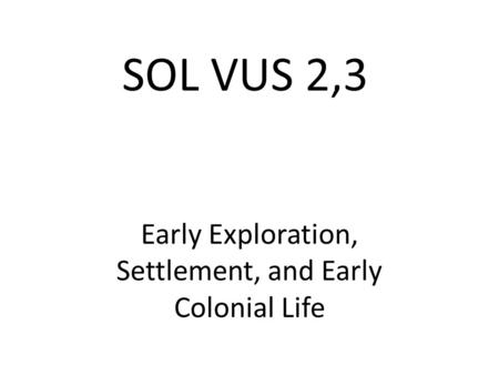 SOL VUS 2,3 Early Exploration, Settlement, and Early Colonial Life.