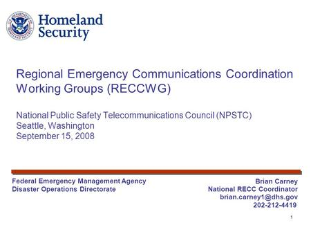 1 Brian Carney National RECC Coordinator 202-212-4419 Regional Emergency Communications Coordination Working Groups (RECCWG) National.