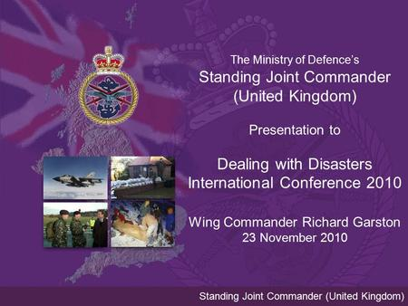 Standing Joint Commander (United Kingdom) The Ministry of Defence's Standing Joint Commander (United Kingdom) Presentation to Dealing with Disasters International.