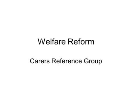 Welfare Reform Carers Reference Group. Employment Support Allowance (The sickness benefit) ESA: 2 Types Contrib and Income related Migration of Incap/IS.