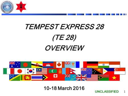UNCLASSIFIED 1 TEMPEST EXPRESS 28 (TE 28) OVERVIEW 10-18 March 2016.