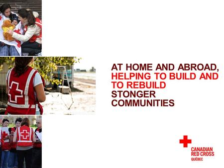 AT HOME AND ABROAD, HELPING TO BUILD AND TO REBUILD STONGER COMMUNITIES.