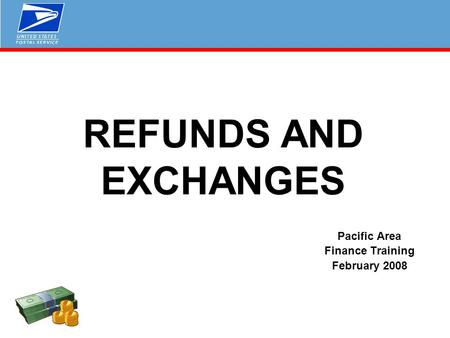 REFUNDS AND EXCHANGES Pacific Area Finance Training February 2008.