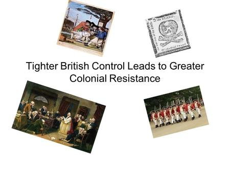 Tighter British Control Leads to Greater Colonial Resistance.