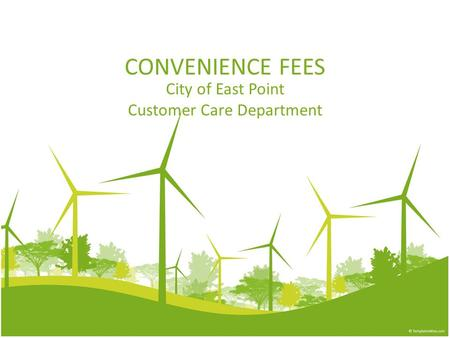 CONVENIENCE FEES City of East Point Customer Care Department.