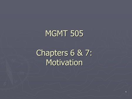1 MGMT 505 Chapters 6 & 7: Motivation. 2 Motivation in Organizations ► In Organizational Behavior, motivation is defined as the force that drives an employee.