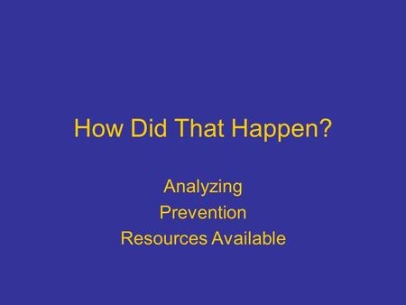 How Did That Happen? Analyzing Prevention Resources Available.