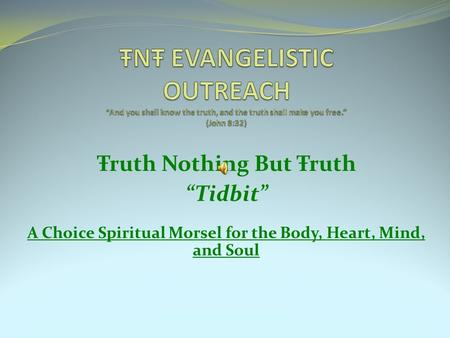 "Ŧruth Nothing But Ŧruth ""Tidbit"" A Choice Spiritual Morsel for the Body, Heart, Mind, and Soul."