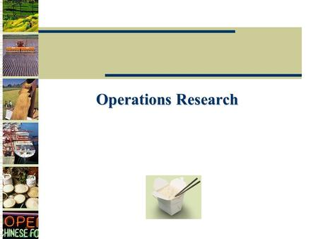 Operations Research.  Operations Research (OR) aims to having the optimization solution for some administrative problems, such as transportation, decision-making,