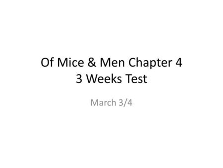 Of Mice & Men Chapter 4 3 Weeks Test March 3/4. Do Now Based on what we've read so far: Make a prediction for what may happen between Curley and Lennie.