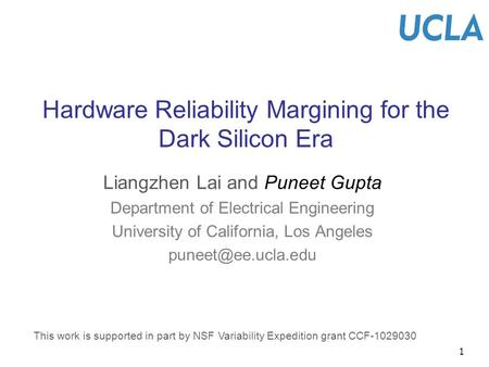1 Hardware Reliability Margining for the Dark Silicon Era Liangzhen Lai and Puneet Gupta Department of Electrical Engineering University of California,