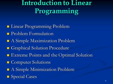 1 Introduction to Linear Programming Linear Programming Problem Linear Programming Problem Problem Formulation Problem Formulation A Simple Maximization.