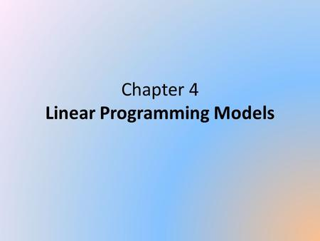 Chapter 4 Linear Programming Models. Introduction All of the models in this chapter are linear models Which means: Target cell is ultimately (possibly.