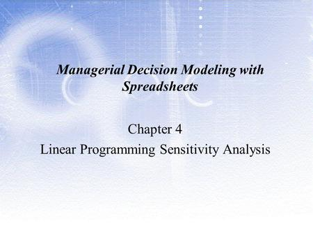 Managerial Decision Modeling with Spreadsheets Chapter 4 Linear Programming Sensitivity Analysis.