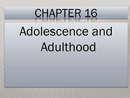 Adolescence and Adulthood. 1. Physical Changes 2. Mental and Emotional Changes 3. Social Changes.
