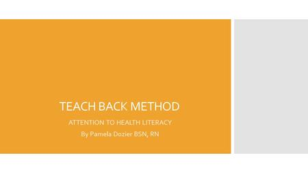 TEACH BACK METHOD ATTENTION TO HEALTH LITERACY By Pamela Dozier BSN, RN.