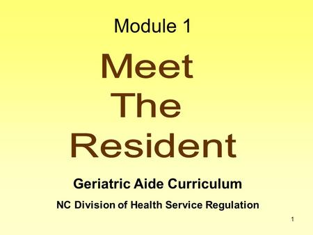 1 Geriatric Aide Curriculum NC Division of Health Service Regulation Module 1.