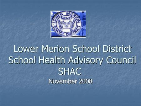 Lower Merion School District School Health Advisory Council SHAC November 2008.