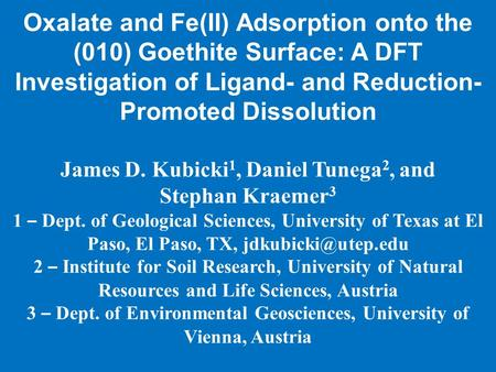 Oxalate and Fe(II) Adsorption onto the (010) Goethite Surface: A DFT Investigation of Ligand- and Reduction- Promoted Dissolution James D. Kubicki 1, Daniel.
