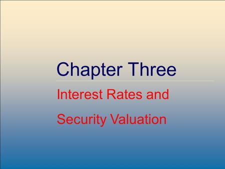 Copyright © 2001 by The McGraw-Hill Companies, Inc. All rights reserved. McGraw-Hill /Irwin Chapter Three Interest Rates and Security Valuation.