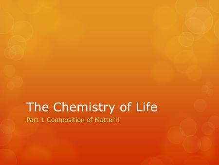 The Chemistry of Life Part 1 Composition of Matter!!
