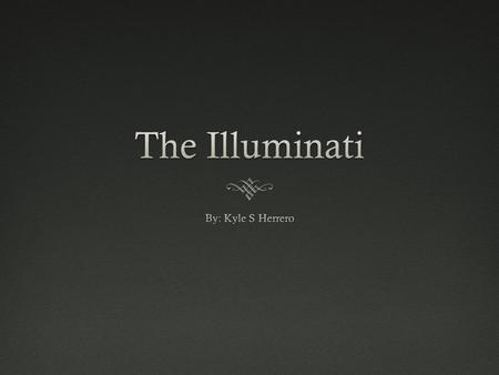 What is the Illuminati, and why what are their plans? The Illuminati is an elite secret society that is only joinable by the invitation of people already.