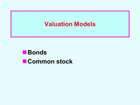 Valuation Models Bonds Common stock. Key Features of a Bond Par value: face amount; paid at maturity. Assume $1,000. Coupon interest rate: stated interest.