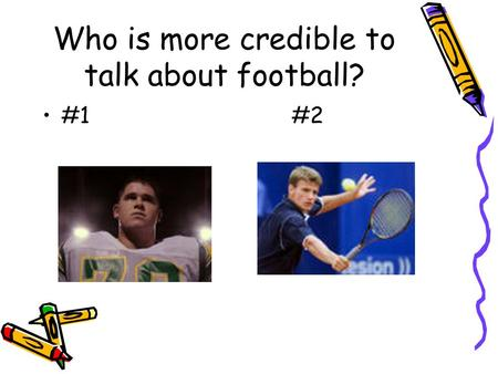Who is more credible to talk about football? #1#2.