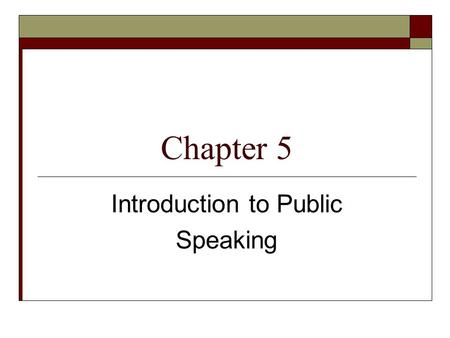 Chapter 5 Introduction to Public Speaking. Chapter Essential Question  What are the elements that allow some people to present such effective speeches.
