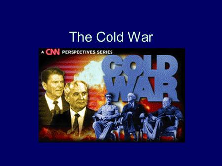 The Cold War. What is the Cold War? The Cold War is the conflict that existed between the United States and Soviet Union from 1945 to 1991. It is called.