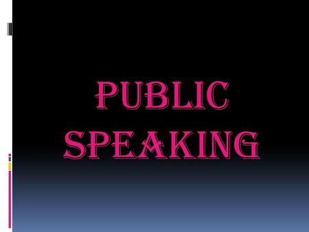 Public Speaking. Public Speaking We study public speaking because sooner or later all of us will have to open our mouths and say some- thing in a public.