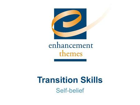 Transition Skills Self-belief. Do you have trouble believing you can perform well in situations you find difficult, for example writing an academic essay.