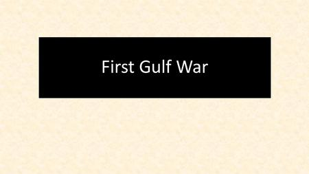 First Gulf War. Beginnings August 1990. Saddam Hussein, the dictator of Iraq, ordered his army across the border into Kuwait. This was no ordinary act.