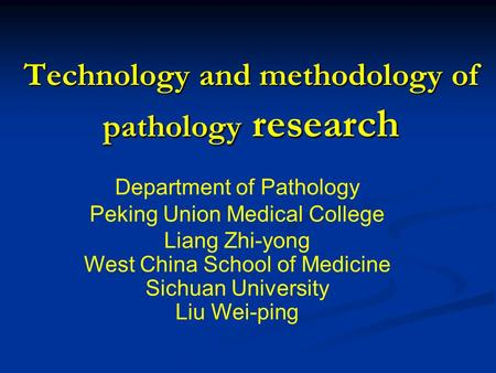 Technology and methodology of pathology research Department of Pathology Peking Union Medical College Liang Zhi-yong West China School of Medicine Sichuan.