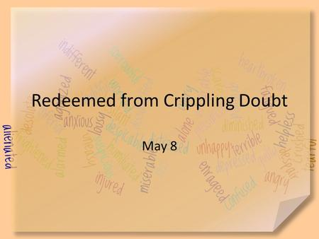 "Redeemed from Crippling Doubt May 8. Go ahead, admit it … When have you something that made you respond, ""I'll believe that when I see it""? Lots of things."