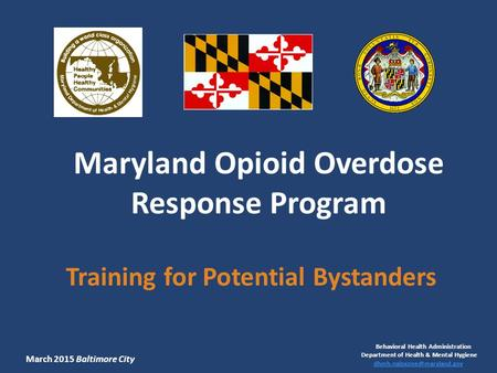 Maryland Opioid Overdose Response Program Training for Potential Bystanders Behavioral Health Administration Department of Health & Mental Hygiene